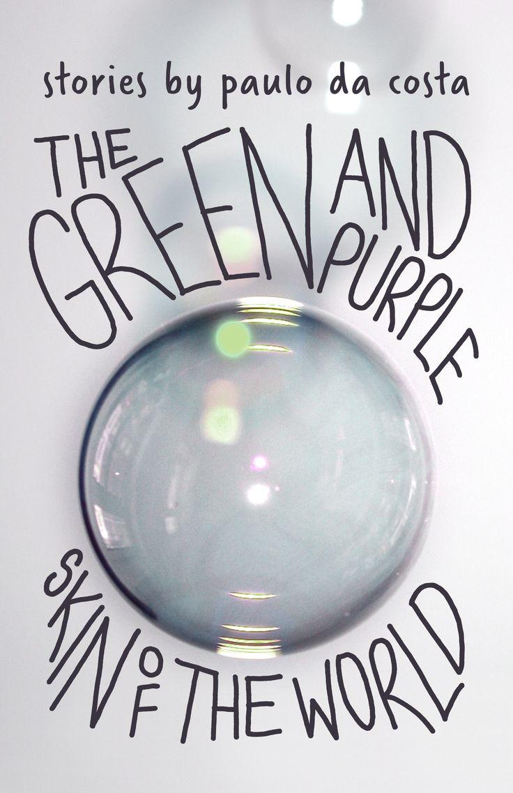 The Green and Purple Skin of the World (2013) Paulo da Costa, short fiction,  publisher: Freehand Books, http://www.paulodacosta.ca/