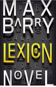 Check out Dayna's review of Max Barry's LEXICON http://lazyday.ca/lexicon-max-barry-dayna/
