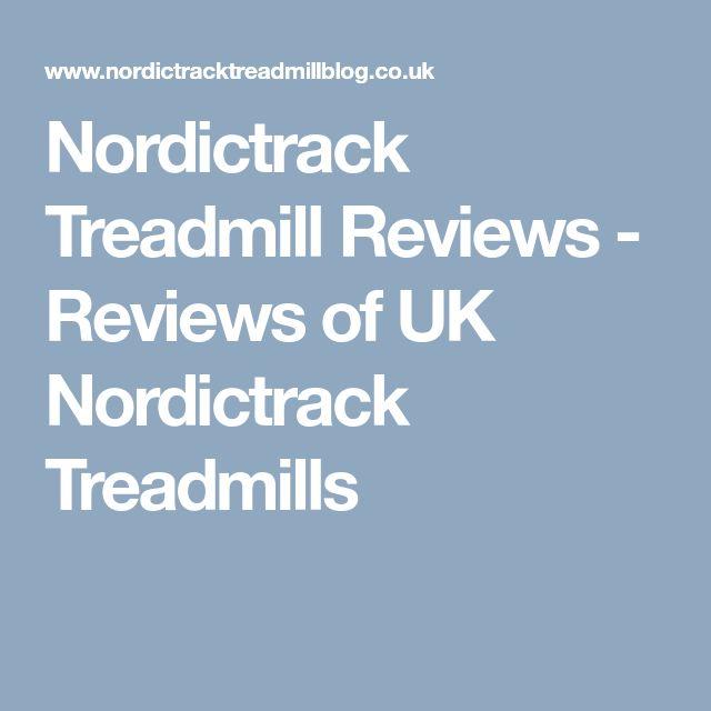 Nordictrack Treadmill Reviews - Reviews of UK Nordictrack Treadmills