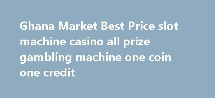 Ghana Market Best Price slot machine casino all prize gambling machine one coin one credit http://casino4uk.com/2017/11/23/ghana-market-best-price-slot-machine-casino-all-prize-gambling-machine-one-coin-one-credit/  Ghana Market Best Price slot machine casino all prize gambling machine one coin one creditThe post Ghana Market Best Price slot machine casino all prize gambling machine one coin one credit appeared first on Casino4uk.com.
