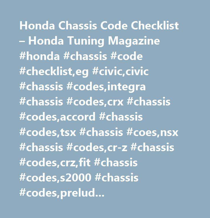 Honda Chassis Code Checklist – Honda Tuning Magazine #honda #chassis #code #checklist,eg #civic,civic #chassis #codes,integra #chassis #codes,crx #chassis #codes,accord #chassis #codes,tsx #chassis #coes,nsx #chassis #codes,cr-z #chassis #codes,crz,fit #chassis #codes,s2000 #chassis #codes,prelude #chassis #codes…
