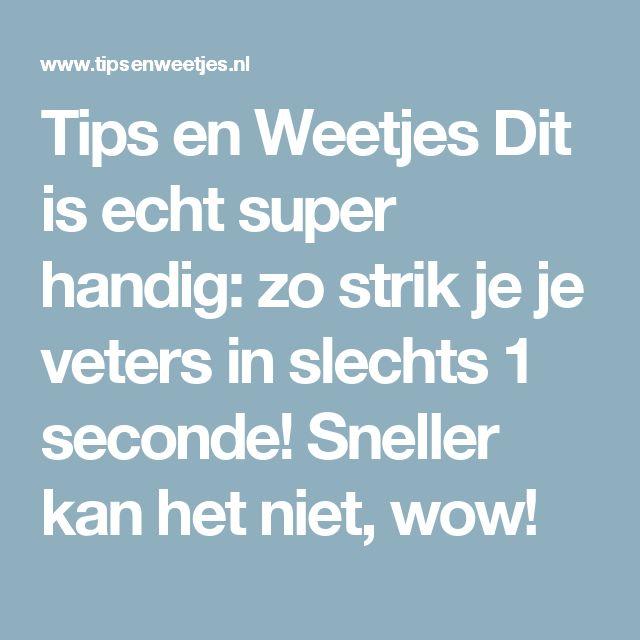 Tips en Weetjes Dit is echt super handig: zo strik je je veters in slechts 1 seconde! Sneller kan het niet, wow!