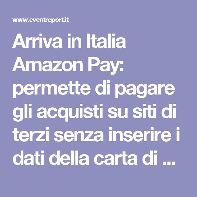 Arriva in Italia Amazon Pay: permette di pagare gli acquisti su siti di terzi senza inserire i dati della carta di credito - Event Report