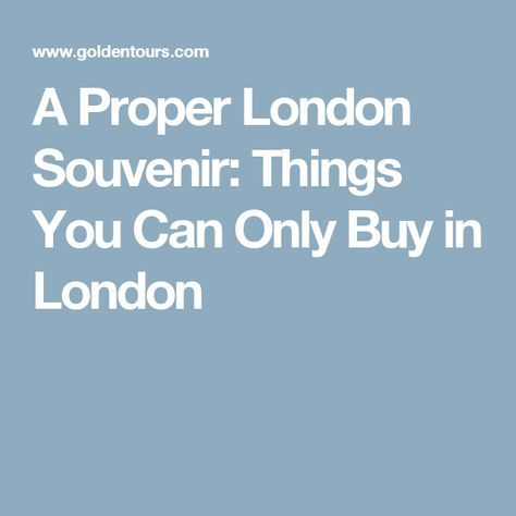 A Proper London Souvenir: Things You Can Only Buy in London