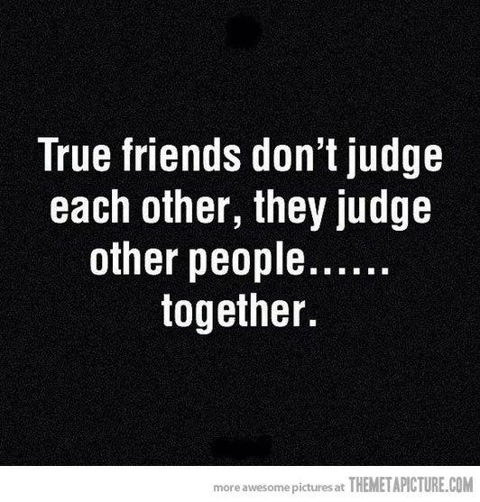 True friends don't judge each other… @Mayseekel