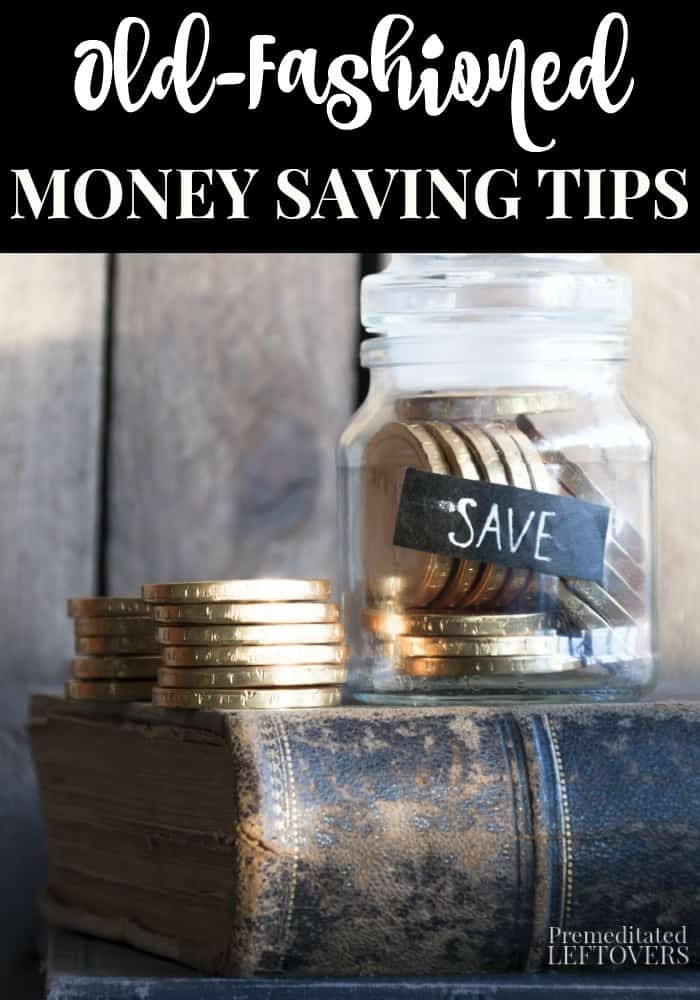 Old-Fashioned Money Saving Tips - Some money saving tips stand the test of time and are as useful today as when people first started doing them. Frugal life hacks and practical money saving idea.