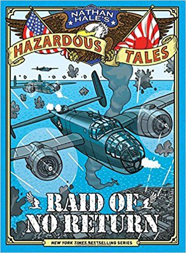 Raid of No Return (Nathan Hale's Hazardous Tales #7): A World War II Tale of the Doolittle Raid by Nathan Hale