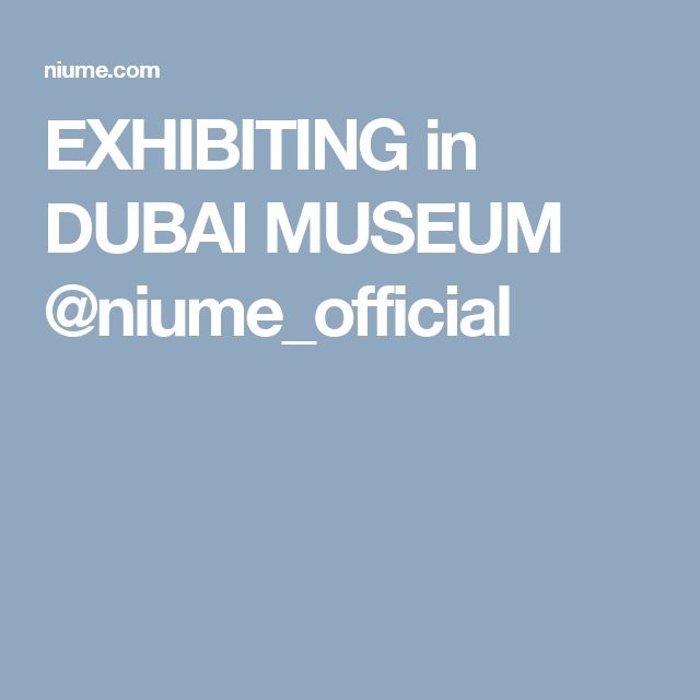 EXHIBITING in DUBAI MUSEUM @niume_official
