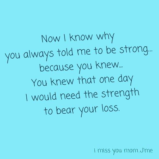 You are the strongest person I have ever known you were taken in the blink of an eye no good bye I wasn't ready for your loss I miss you everyday I wish you where hear