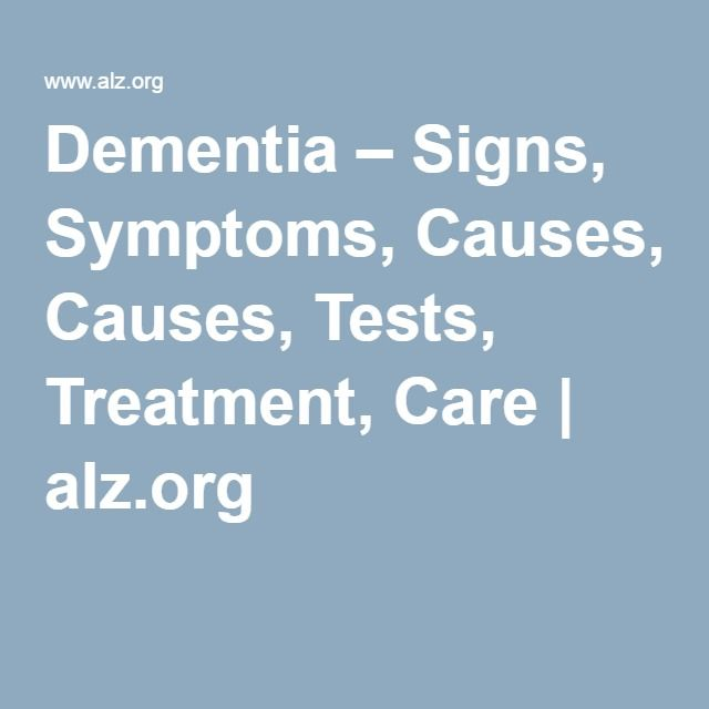Dementia – Signs, Symptoms, Causes, Tests, Treatment, Care | alz.org