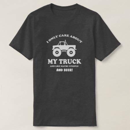 I only care about my truck and 3 people and beer T-Shirt - tap to personalize and get yours