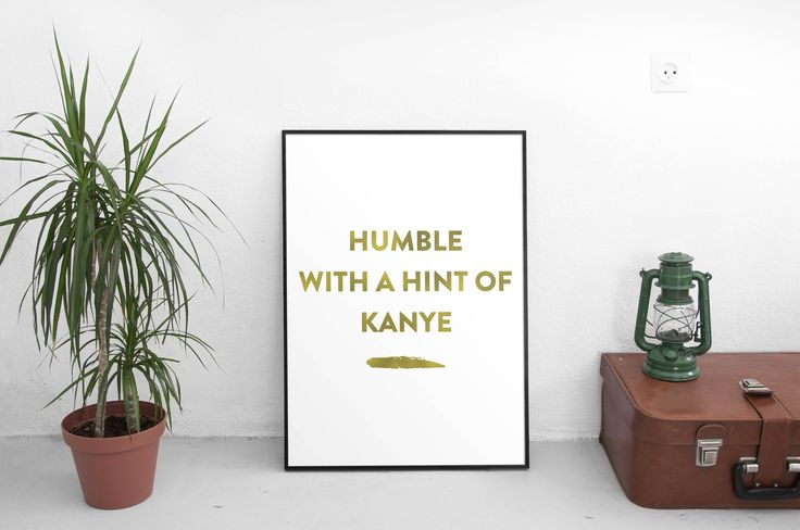 Now trending: Humble with a hint of Kanye | funny quote | faux gold print | office decor | digital | home decor | minimal | quotes print | inspirational https://www.etsy.com/listing/515975508/humble-with-a-hint-of-kanye-funny-quote?utm_campaign=crowdfire&utm_content=crowdfire&utm_medium=social&utm_source=pinterest
