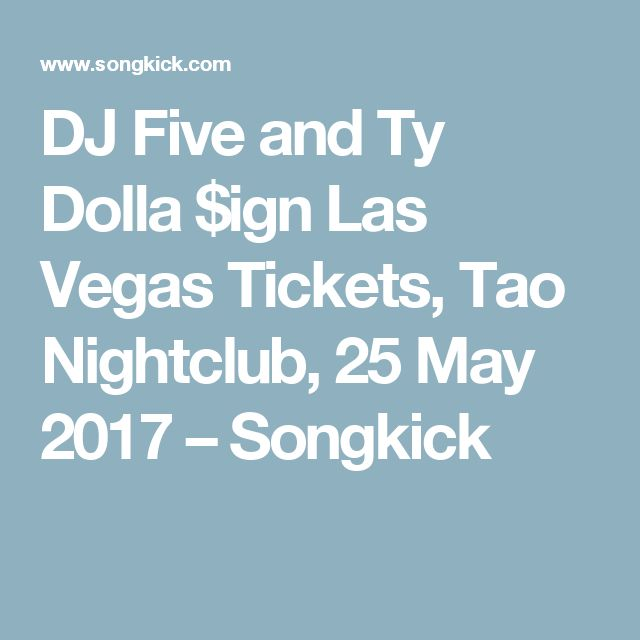 DJ Five and Ty Dolla $ign Las Vegas Tickets, Tao Nightclub, 25 May 2017 – Songkick