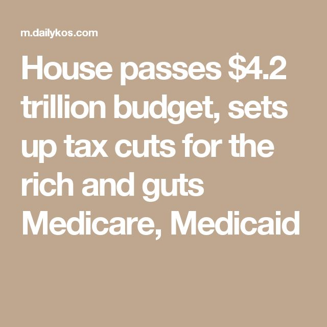 House passes $4.2 trillion budget, sets up tax cuts for the rich and guts Medicare, Medicaid