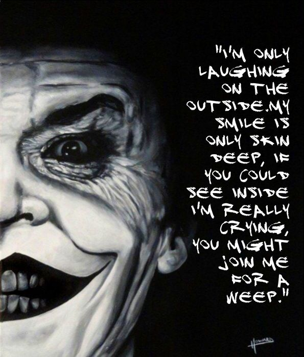 Jack Nicholson as the Joker quote. Smiles are only skin deep.