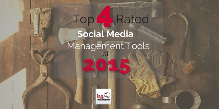 The Top 4 Rated Social Media Management Tools of 2015