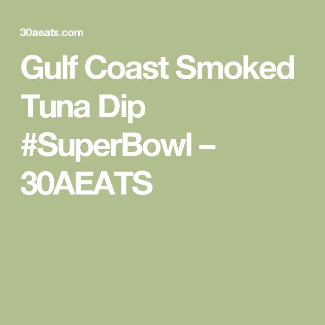 Gulf Coast Smoked Tuna Dip #SuperBowl – 30AEATS