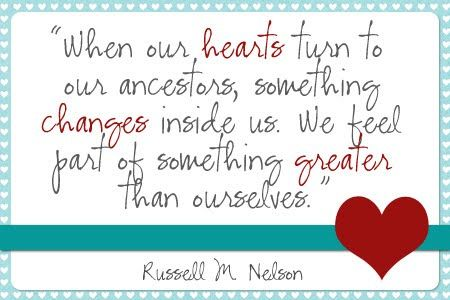 """X""""PRINT! """"When our hearts turn to our ancestors, something changes inside us. We feel part of something greater than ourselves."""" ~ Russell M. Nelson"""