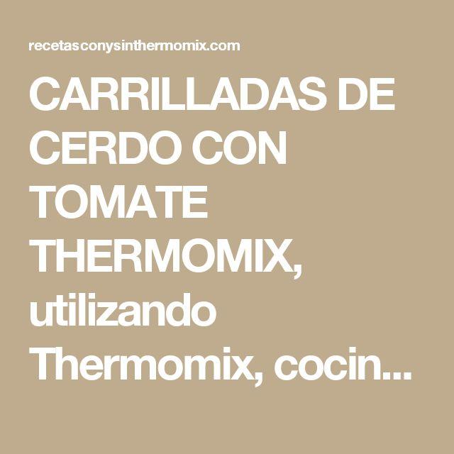CARRILLADAS DE CERDO CON TOMATE THERMOMIX, utilizando Thermomix, cocina fácil y barata