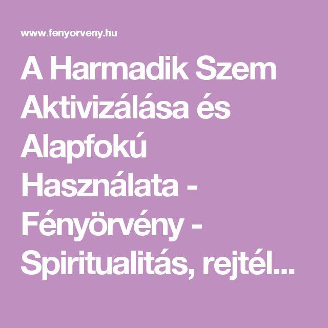 A Harmadik Szem Aktivizálása és Alapfokú Használata - Fényörvény - Spiritualitás, rejtélyek, titkok, érdekességek, ezotéria...