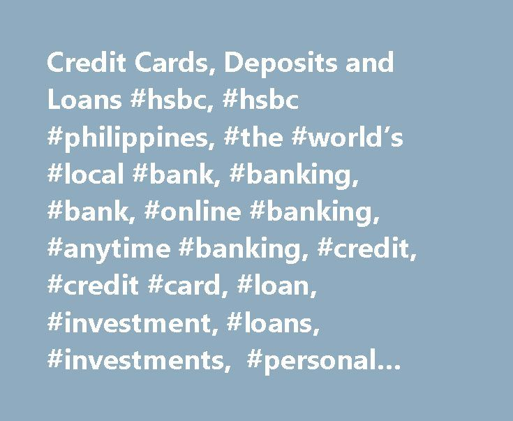 Credit Cards, Deposits and Loans #hsbc, #hsbc #philippines, #the #world's #local #bank, #banking, #bank, #online #banking, #anytime #banking, #credit, #credit #card, #loan, #investment, #loans, #investments, #personal #banking, #philippines, #filipino http://malawi.remmont.com/credit-cards-deposits-and-loans-hsbc-hsbc-philippines-the-worlds-local-bank-banking-bank-online-banking-anytime-banking-credit-credit-card-loan-investment-loans-inve/  Welcome to HSBC Philippines Get a free domestic…