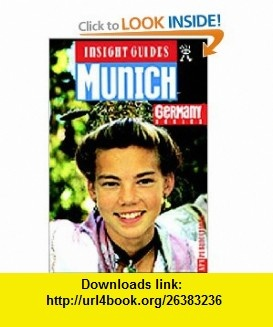 Munich (Insight Guide Munich) (9780887297175) Insight Guides, Jeremy Gray , ISBN-10: 088729717X  , ISBN-13: 978-0887297175 ,  , tutorials , pdf , ebook , torrent , downloads , rapidshare , filesonic , hotfile , megaupload , fileserve