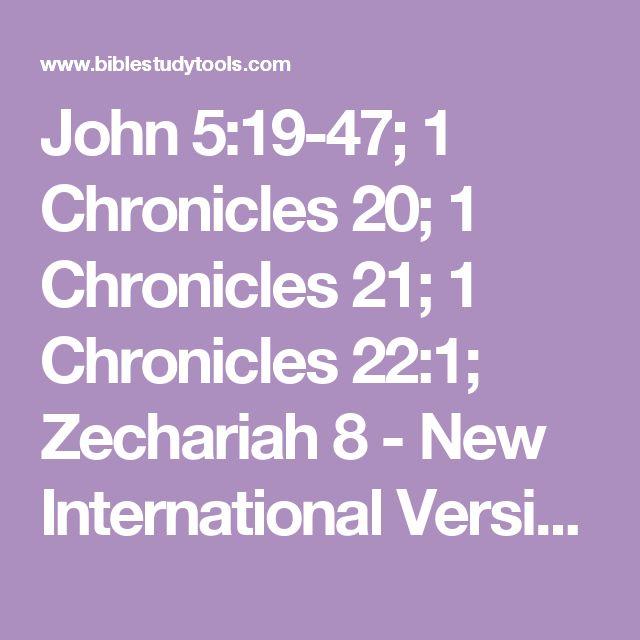 John 5:19-47; 1 Chronicles 20; 1 Chronicles 21; 1 Chronicles 22:1; Zechariah 8 - New International Version - NIV - Bible Study Tools