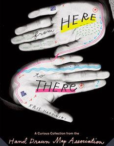From Here to There: A Curious Collection from the Hand Drawn Map Association by Kris Harzinski