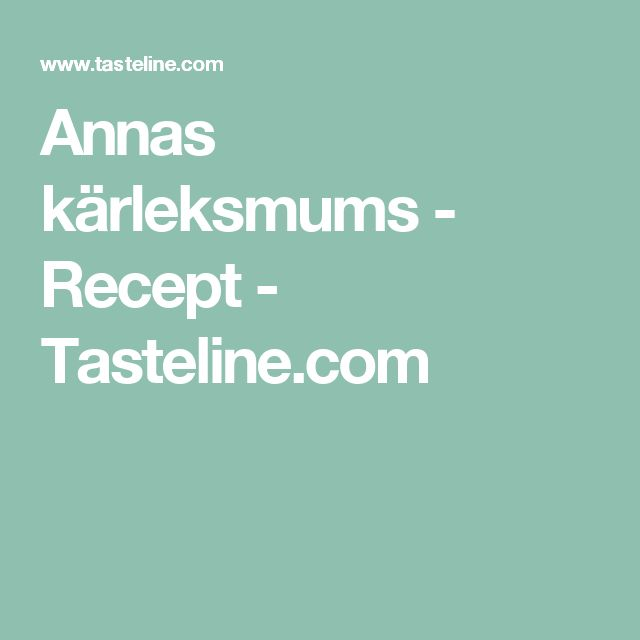 Annas kärleksmums - Recept - Tasteline.com