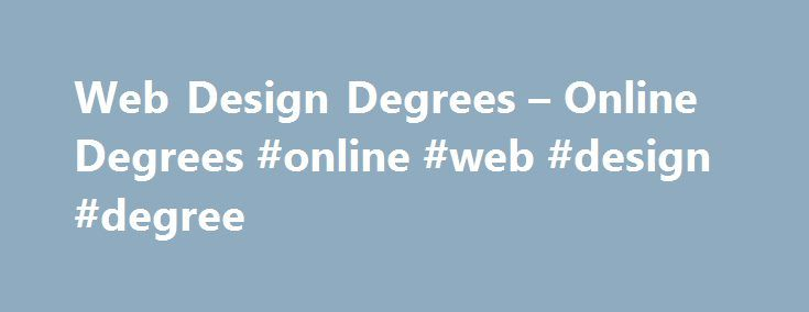 Web Design Degrees – Online Degrees #online #web #design #degree http://north-dakota.remmont.com/web-design-degrees-online-degrees-online-web-design-degree/  # Web Design Degrees Today, many companies in a variety of industries need web designers who are both well-trained and highly skilled. They are also essential to any organization that relies heavily on the Internet to establish their brand, sell their products or advertise the services they offer. As the use of the Web takes hold in our…