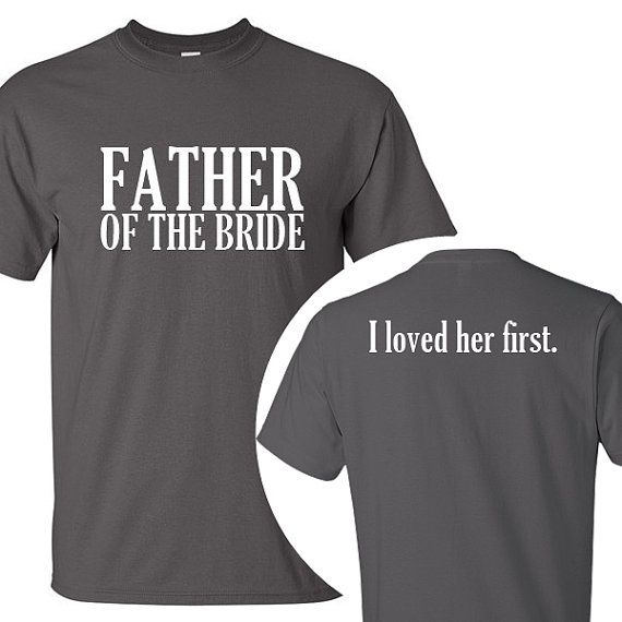 Father of the Bride / I loved her first. T-Shirt  by BeforeTheIDos #beforetheidos #fatherofthebride