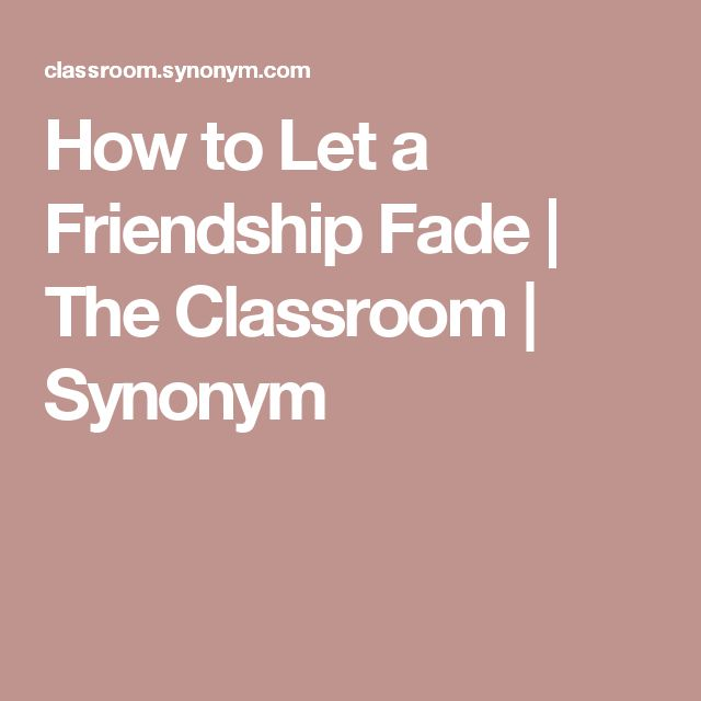 How to Let a Friendship Fade | The Classroom | Synonym