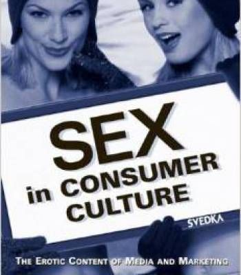 Sex In Consumer Culture: The Erotic Content Of Media And Marketing PDF