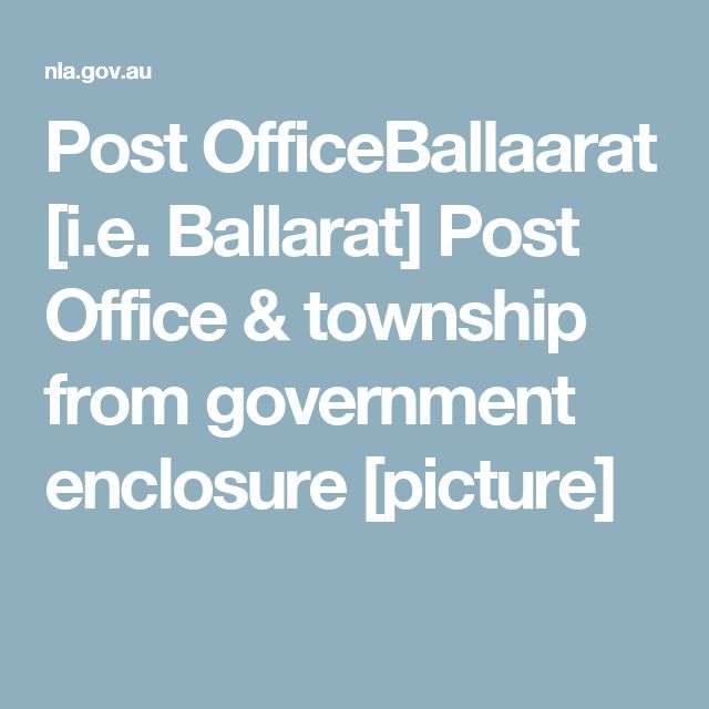 Post OfficeBallaarat [i.e. Ballarat] Post Office & township from government enclosure [picture]