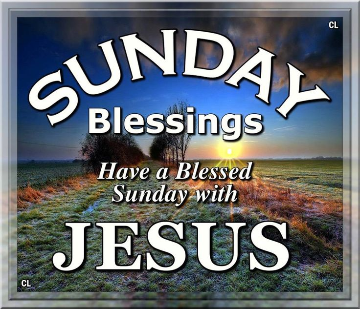 Sunday Blessings, have a blessed Sunday with Jesus!