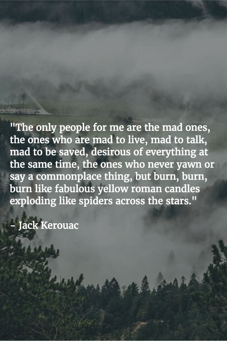 "From ""On the Road"" Jack Kerouac. I know I've probably pinned this quote before but can you blame me ...."