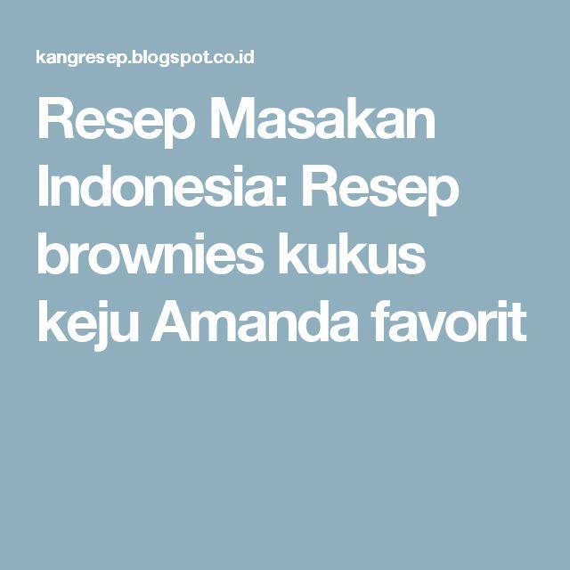 Resep Masakan Indonesia: Resep brownies kukus keju Amanda favorit