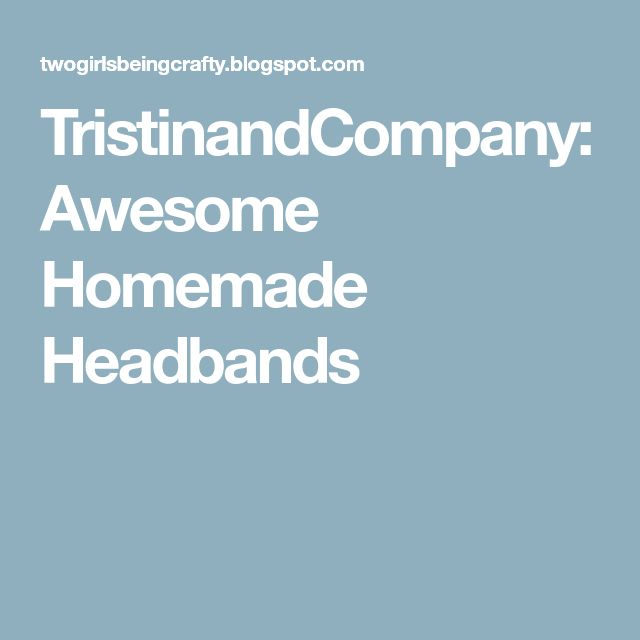 TristinandCompany: Awesome Homemade Headbands