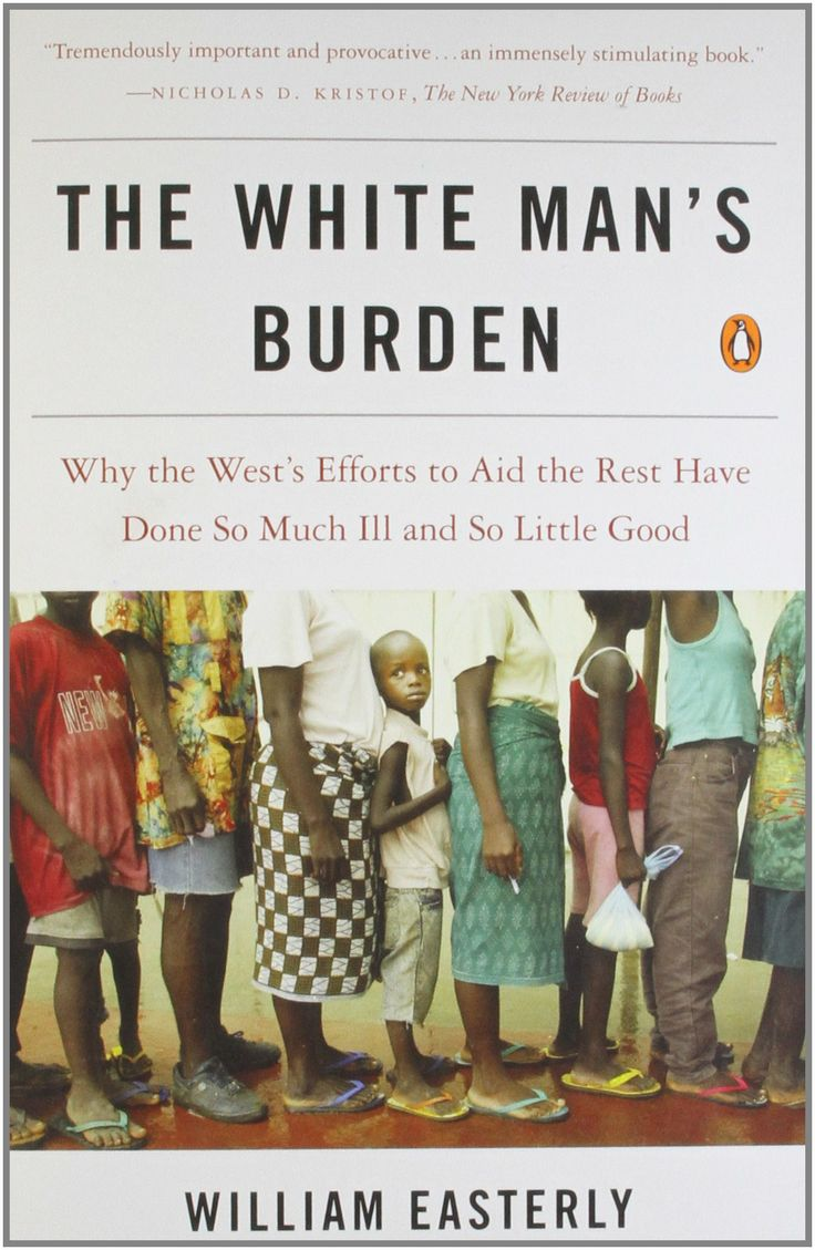The white man's burden : why the West's efforts to aid the rest have done so much ill and so little good / William Easterly. Toledo and Findlay campuses. Call number: HC 59.7 .E27 2006.