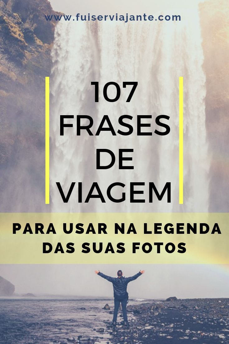 107 Frases De Viagem Para Usar E Arrasar Na Legenda Das