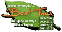 Voted Best Thai - Eugene Weekly\'s Best of Eugene 2008-2009, 2009-2010, 2010-2011, and 2011-2012