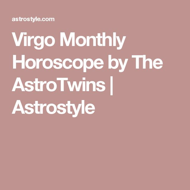 Virgo Monthly Horoscope by The AstroTwins | Astrostyle
