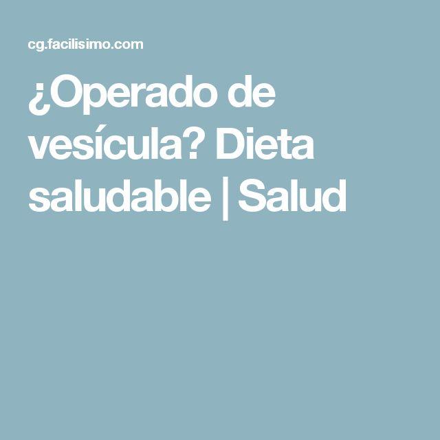 ¿Operado de vesícula? Dieta saludable | Salud