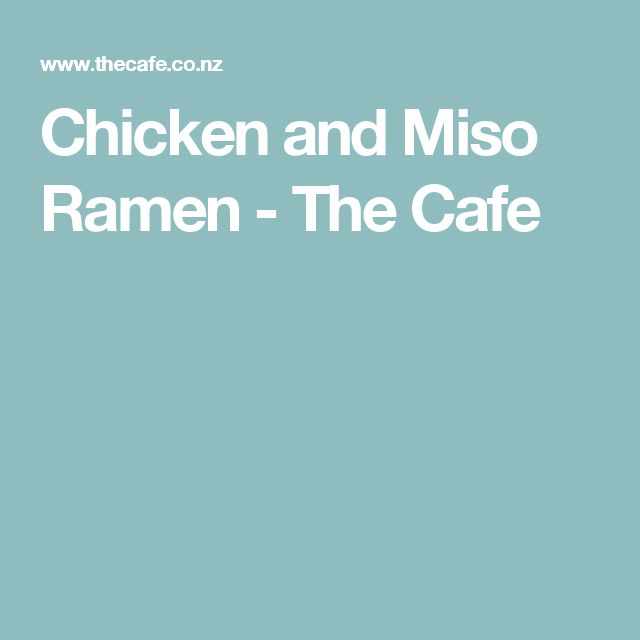 Chicken and Miso Ramen - The Cafe