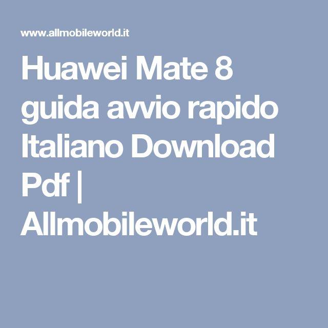 Huawei Mate 8 guida avvio rapido Italiano Download Pdf | Allmobileworld.it
