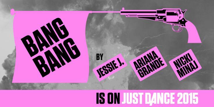 Bang Bang by Jessie J, Ariana Grande and Nicki Minaj will be on Just Dance 2015!