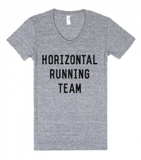 Hahaha Proud member of the horizontal running team | 20 T-Shirts To Subtly Display Your Disdain For The Gym