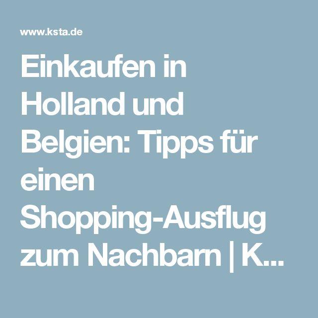Einkaufen in Holland und Belgien: Tipps für einen Shopping-Ausflug zum Nachbarn   Kölner Stadt-Anzeiger