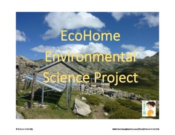 Ecohome Environmental Science Project (good tie in with guest speaker - architect?)
