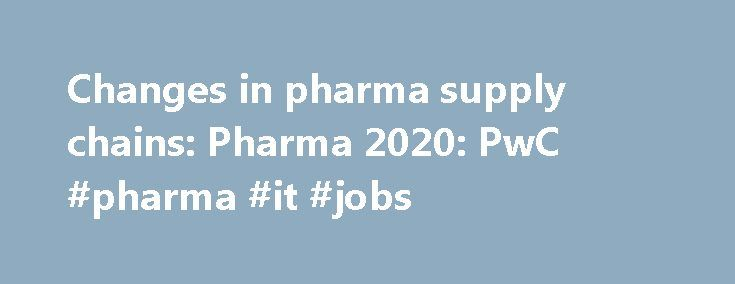 Changes in pharma supply chains: Pharma 2020: PwC #pharma #it #jobs http://pharma.nef2.com/2017/04/28/changes-in-pharma-supply-chains-pharma-2020-pwc-pharma-it-jobs/  #pharma supply # Pharma 2020: Supplying the future Which path will you take? Supply chain, the link between the laboratory and the marketplace, needs a thorough revision Most pharma have complex supply chains that are under-utilised, inefficient and ill-equipped to cope with the sort of products coming down the pipeline. This…